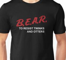 BEAR- To Resist Twinks and Otters Unisex T-Shirt