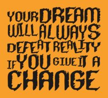 Your dream will always defeat reality if you give it a change Funny Geek Nerd by utomo