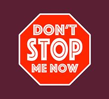 Don't Stop Me Now Unisex T-Shirt