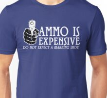 Ammo is expensive Funny Geek Nerd Unisex T-Shirt