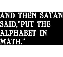 And then satan said put the alphabet in math Funny Geek Nerd Photographic Print