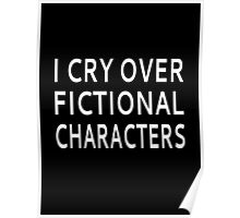 I Cry Over Fictional Characters Poster
