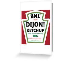 Dijon! Ketchup Greeting Card