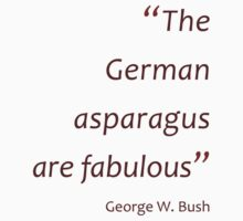 The German asparagus are fabulous (Jaw-dropping Bushisms) Kids Clothes