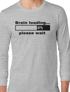 Brain loading plese wait Funny Geek Nerd Long Sleeve T-Shirt