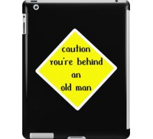 Caution you're behuind an old man Funny Geek Nerd iPad Case/Skin