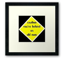 Caution you're behuind an old man Funny Geek Nerd Framed Print