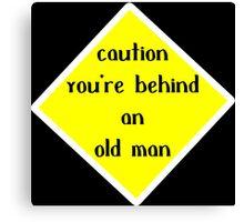 Caution you're behuind an old man Funny Geek Nerd Canvas Print