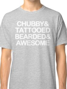 Chubby and tattooed bearded and awesome Funny Geek Nerd Classic T-Shirt