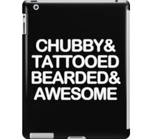 Chubby and tattooed bearded and awesome Funny Geek Nerd iPad Case/Skin