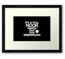 It's a full moon Watch out for werewolves Framed Print