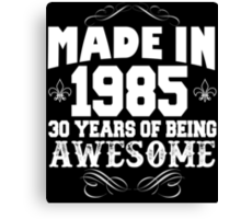 Made in 1985... 30 Years of being Awesome Canvas Print