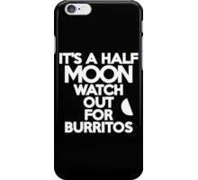 It's a half moon Watch out for burritos iPhone Case/Skin