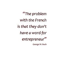 No French word for entrepreneur... (Jaw-dropping Bushisms) Photographic Print