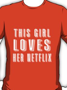 This Girl Loves Her Netflix White T-Shirt