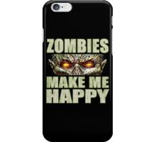 Zombies Make Me Happy iPhone Case/Skin