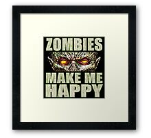 Zombies Make Me Happy Framed Print