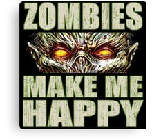 Zombies Make Me Happy Canvas Print