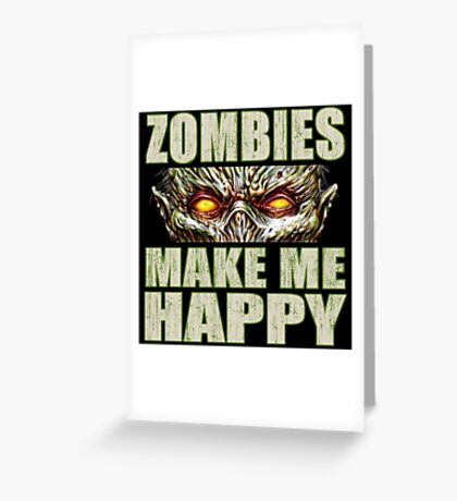 Zombies Make Me Happy Greeting Card