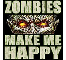 Zombies Make Me Happy Photographic Print