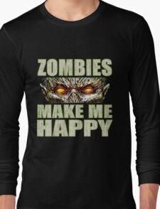 Zombies Make Me Happy Long Sleeve T-Shirt