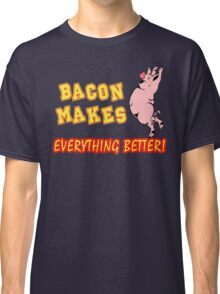 Bacon Makes Everything Better Classic T-Shirt