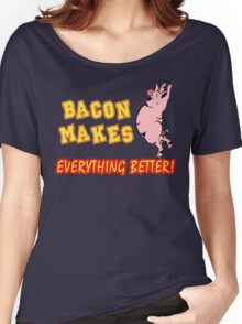 Bacon Makes Everything Better Women's Relaxed Fit T-Shirt