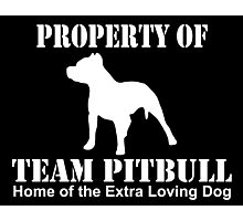 property of team pitbull home of the extra loving dog Photographic Print