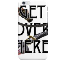 GET OVER HERE... iPhone Case/Skin