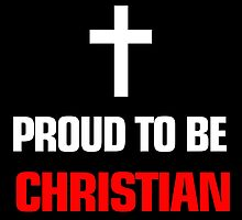 proud to be christian by teeshoppy