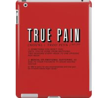 """The definition of """"True Pain"""" iPad Case/Skin"""