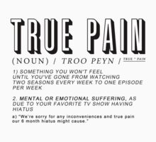 "The definition of ""True Pain"" by necessarymerch"
