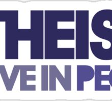Atheists believe in PEOPLE Sticker