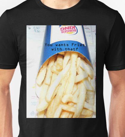 You want fries with that? Unisex T-Shirt