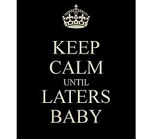 Keep Calm Laters Baby. Photographic Print