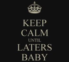 Keep Calm Laters Baby. by Kittymittens12
