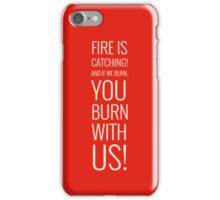 Fire Is Catching! iPhone Case/Skin