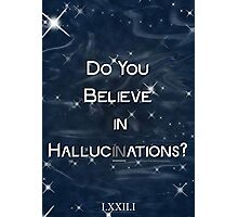 Believe in Hallucinations Photographic Print