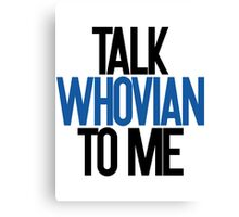 Talk Whovian to me Canvas Print