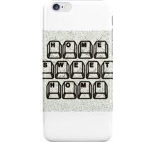 Home Sweet Home Computer Keys iPhone Case/Skin