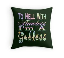 To Hell With Flawless I'm A Goddess Throw Pillow