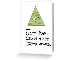Jet Fuel Can't Melt Dank Memes Greeting Card