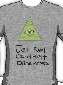 Jet Fuel Can't Melt Dank Memes T-Shirt