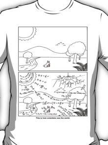 How scientists see the world [light] T-Shirt