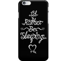 I'D RATHER BE SLEEPING iPhone Case/Skin