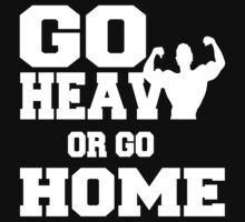 Go Heavy or Go Home  by getitDONE