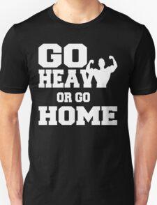 Go Heavy or Go Home  Unisex T-Shirt