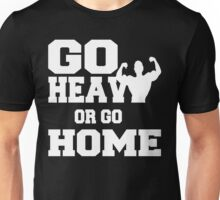 Go Heavy or Go Home  Unisex T-Shirt