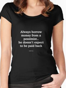 Always borrow money from a pessimist Women's Fitted Scoop T-Shirt