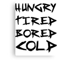 HUNGRY TIRED COLD BORED - LAZY Canvas Print
